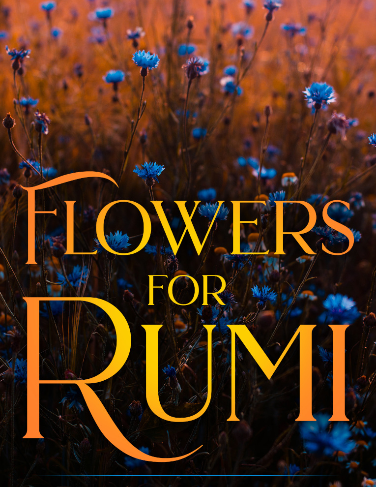 Flowers for Rumi